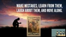 Make Mistakes Learn from them, Laugh About them and Move Along